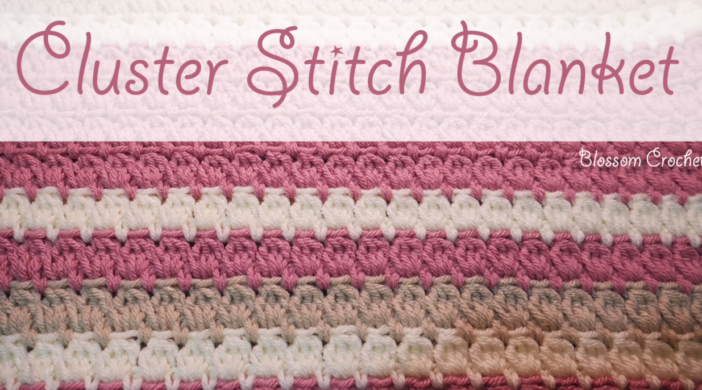 Crochet Cluster Stitch Baby Blanket Easy Tutorial + Simple & Free Video